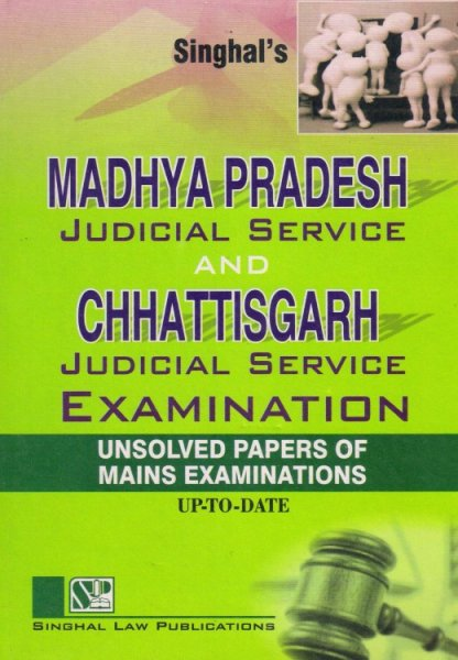 Singhal's Madhya Pradesh Judicial Service And Chhattisgarh Judicial Service Examination Unsolved Papers Of Mains Examinations