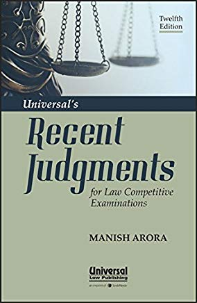 Universal's Recent Judgments for Law Competitive Examinations by Manish Arora