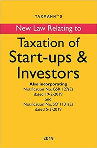 New Law Relating to Taxation of Start-Ups & Investors (2019 Edition)
