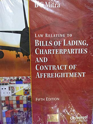 Law Relating to Bills of Lading, Charter Parties, & Contract of Affreightment by B.C.Mitra Foreword by Justice P.B. Mukharji by Lexis Nexis