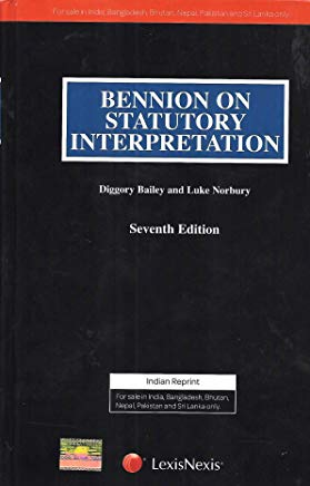 Bennion on Statutory Interpretation by Francis Bennion by Lexis Nexis