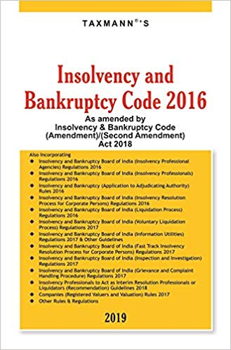 Insolvency and Bankruptcy Code 2016-As amended by Insolvency & Bankruptcy Code (Amendment)/(Second Amendment) Act 2018 (2019 Edition)