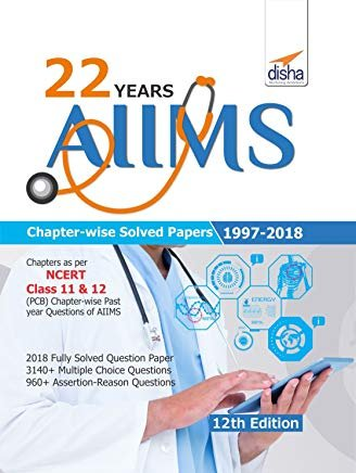 22 years AIIMS Chapter-wise Solved Papers (1997-2018) 12th Edition by Disha Experts