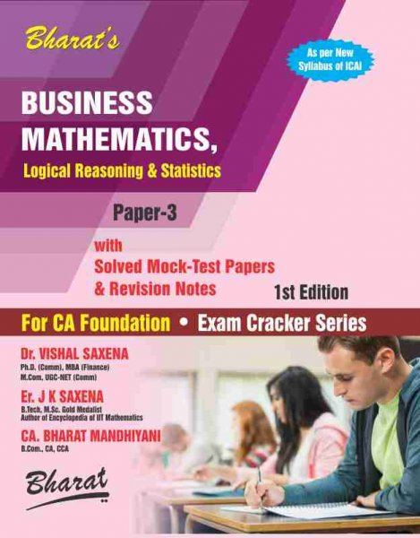 BUSINESS MATHEMATICS, LOGICAL REASONING AND STATISTICS (For CA Foundation) (Paper 3)