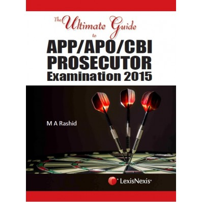 M A Rashid The Ultimate Guide to APP/APO/CBI Prosecutor Examination 2015 by LexisNexis