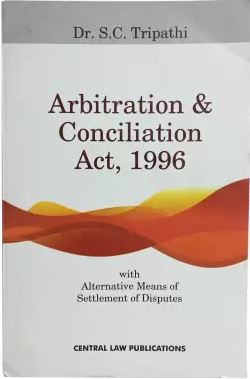 Dr. S. C. Tripathi Arbitration & Conciliation Act, 1996 by Central Law Publications