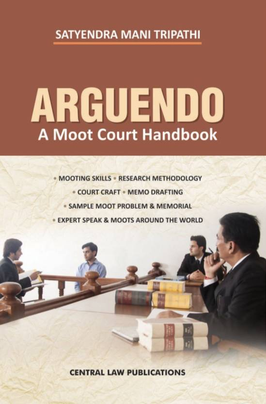 Arguendo: A Moot Court Handbook  (English, Paperback, Satyendra Mani Tripathi by central law publications