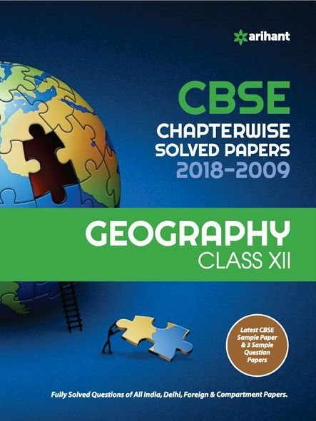 Geography - CBSE Chapter wise Solved Papers Geography for Class-12th (2018-2009)