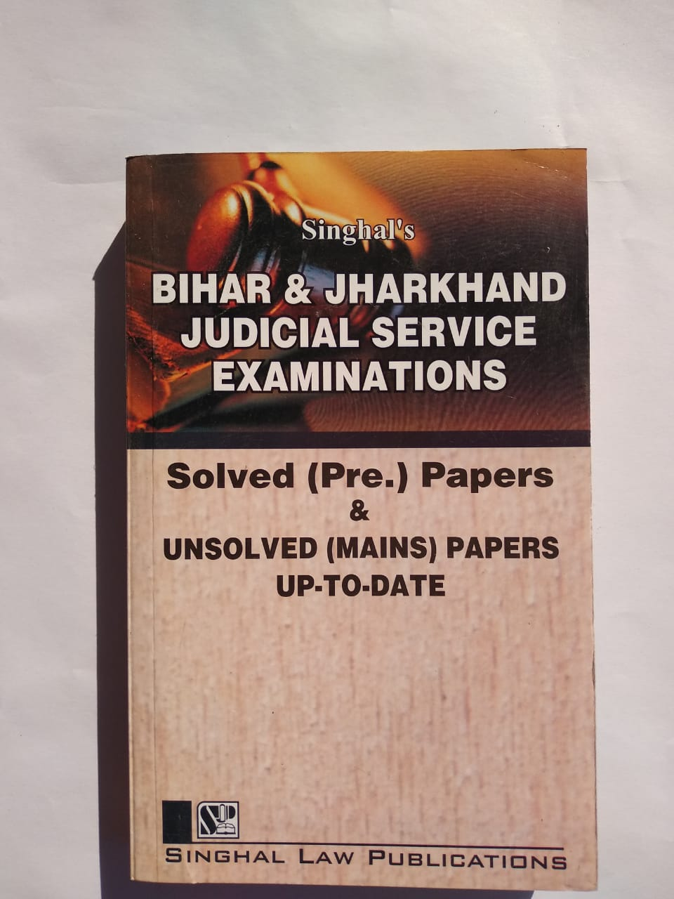 Singhal's Bihar And Jharkhand Judicial Service Examinations Solved ( PRE ) Papers And Unsolved ( Mains ) Papers