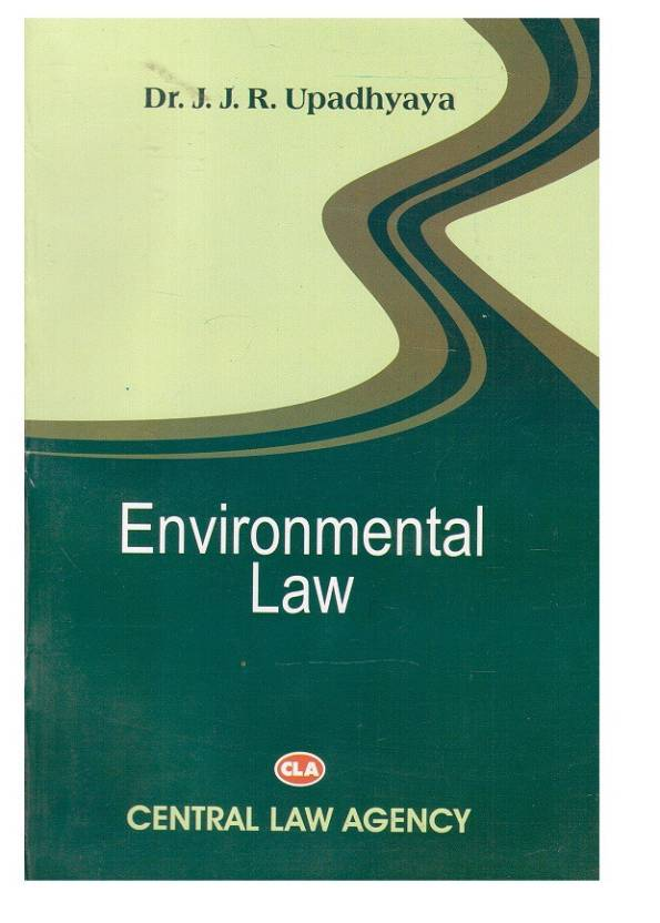 Central Law Agency's Environmental Law for BSL & LLB by Dr. J. J. R. Upadhyaya  English, Paperback, Dr. J. J. R. Upadhyaya