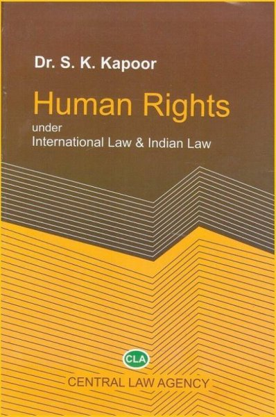 Central Law Agency's Human Rights under International Law & Indian Law by Dr. S. K. Kapoor  English, Paperback, Dr. S. K. Kapoor
