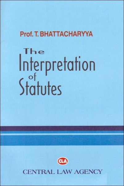 Central Law Agency's The Interpretation of Statutes For B.S.L & L.L.B by Prof. T. Bhattacharya  English, Paperback, Prof. T. Bhattacharya