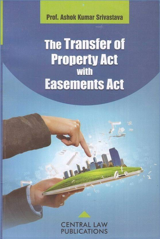 Central Law Publications The Transfer of Property Act with Easements Act by Prof. Ashok Kumar Srivastava  English, Paperback, Prof. Ashok Kumar Srivastava