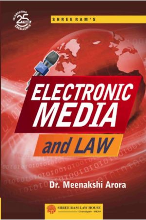 Dr. Meenakshi Arora Electronic Media and Law by Shree Ram Law House