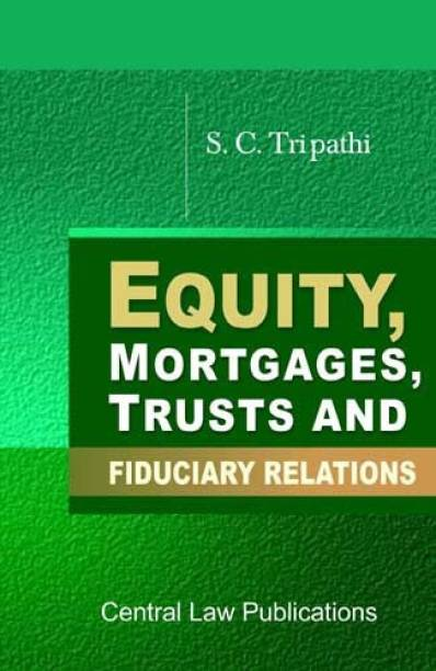 Equity, Mortgages, Trusts And Fiduciary Relations English, Paperback, S.C. Tripathi