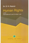 Human Rights Under International Law and Indian Law by  Central Law Agency in english