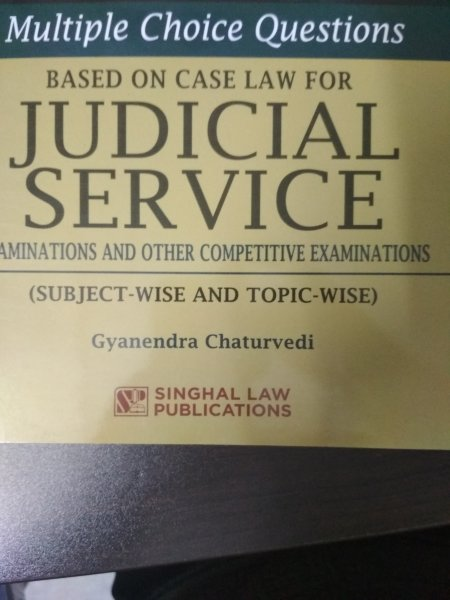 Singhal's Multiple Choice Questions Based On Case Laws For Judicial Service Examinations And Other Competitive Examinations
