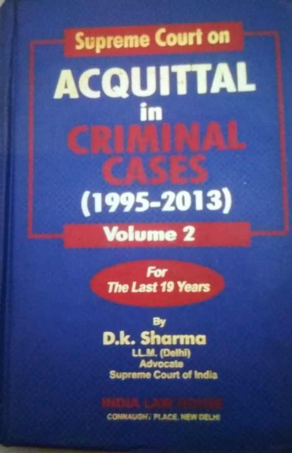 D.K.Sharma Superme Court On Acquittal In Criminal Cases  In Full Commentary