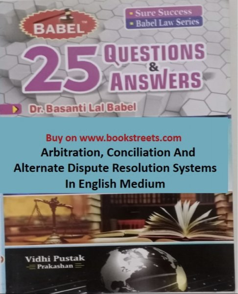 Basanti Lal Babel Arbitration, Conciliation and Alternative Dispute Resolution Systems in English Medium