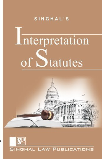 Singhal's  Interpretation Of Statutes