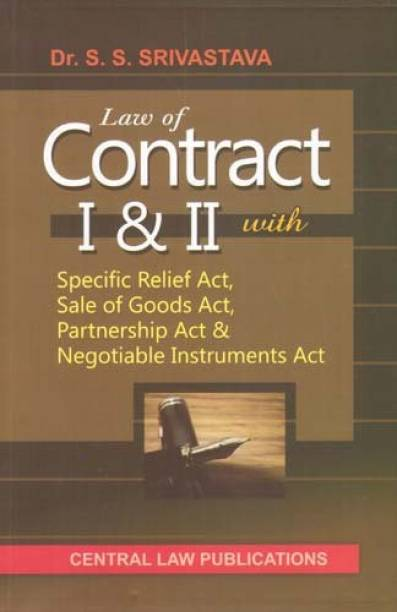 Law of Contract I & II  A Complete Study of Contract Act, 1872 with Specific Relief Act, Sale of Goods Act, Partnership Act and Negotiable Instruments Act English, Paperback, SS Srivastava