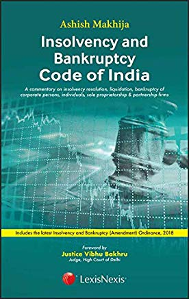 Insolvency and Bankruptcy Code of India Commentary on Insolvency Resolution, Liquidation, Bankruptcy of Corporate Persons, Individuals, Sole ... Amendment Ordinance 2018, NCLT, NCLAT Insolvency and Bankruptcy Code of India Commentary on Insolvency