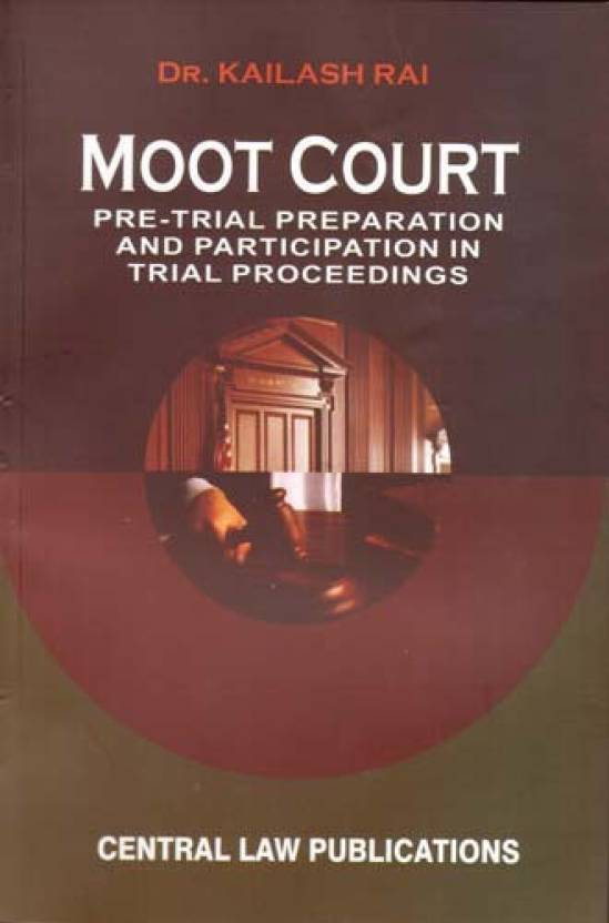 Moot Court: Pre-Trial Preparation And Participation In Trial Proceedings  English, Paperback, Kailash Rai