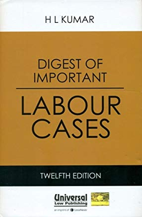 Digest of Important Labour Cases by H. L. Kumar