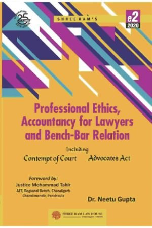 Dr. Neetu Gupta Professional Ethics, Accountancy for Lawyers and Bench-Bar Relation by Shree Ram Law House