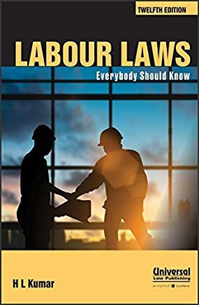 Labour Laws - Everybody Should Know by H L Kumar