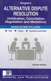 Singhal's Alternative Dispute Resolution ( Arbitration, Conciliation Negotiation And Mediation