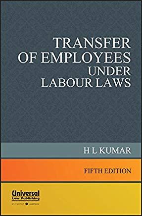 Transfer of Employees under Labour Laws by H.L. Kumar