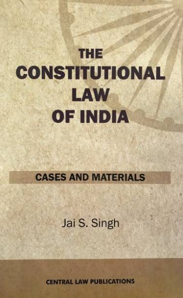 The Constitutional Law of India: Cases and Materials English, Paperback, Jai S Singh