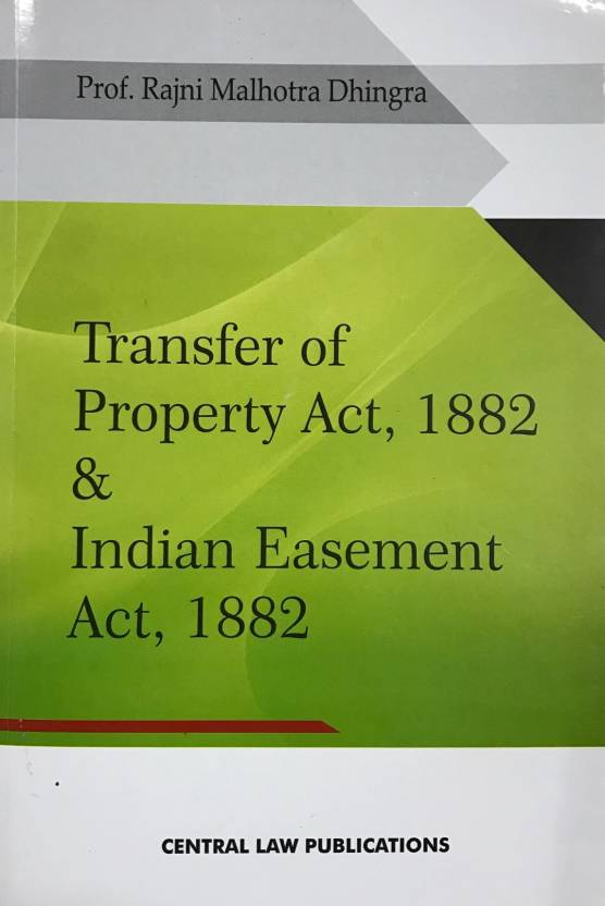 Transfer of Property Act, 1882 and Indian Easement Act, 1882  English, Paperback, Rajni Malhotra Dhingra