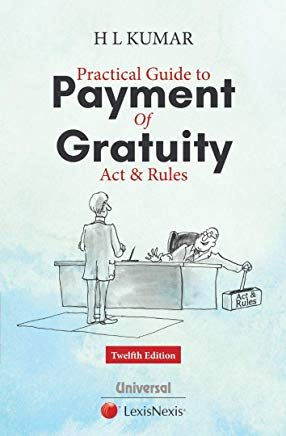 Practical Guide to Payment of GRATUITY Act & Rules by H.L.Kumar